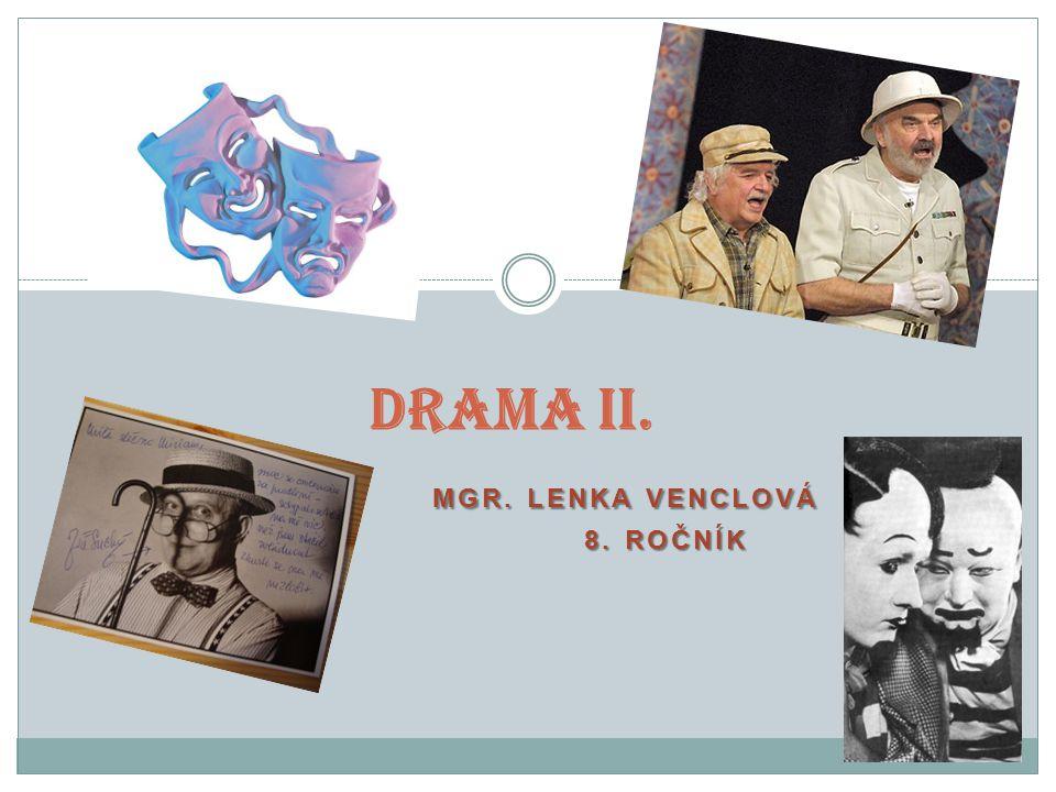 MGR. LENKA VENCLOVÁ MGR. LENKA VENCLOVÁ 8. ROČNÍK 8. ROČNÍK DRAMA II.
