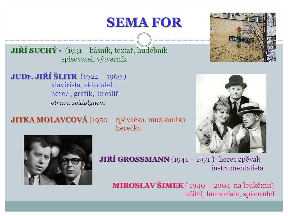 SEMA FOR JIŘÍ SUCHÝ - JIŘÍ SUCHÝ - (1931 - básník, textař, hudebník spisovatel, výtvarník JUDr. JIŘÍ ŠLITR JUDr. JIŘÍ ŠLITR (1924 – 1969 ) klavírista,