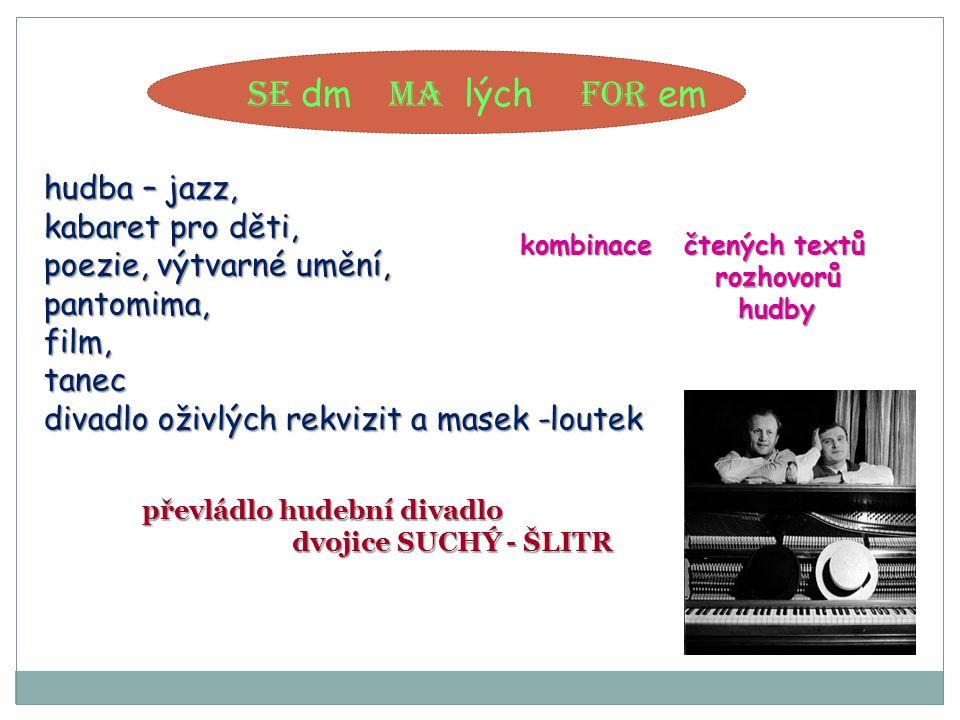 Se dm ma lých for em hudba – jazz, kabaret pro děti, poezie, výtvarné umění, pantomima,film,tanec divadlo oživlých rekvizit a masek -loutek kombinace