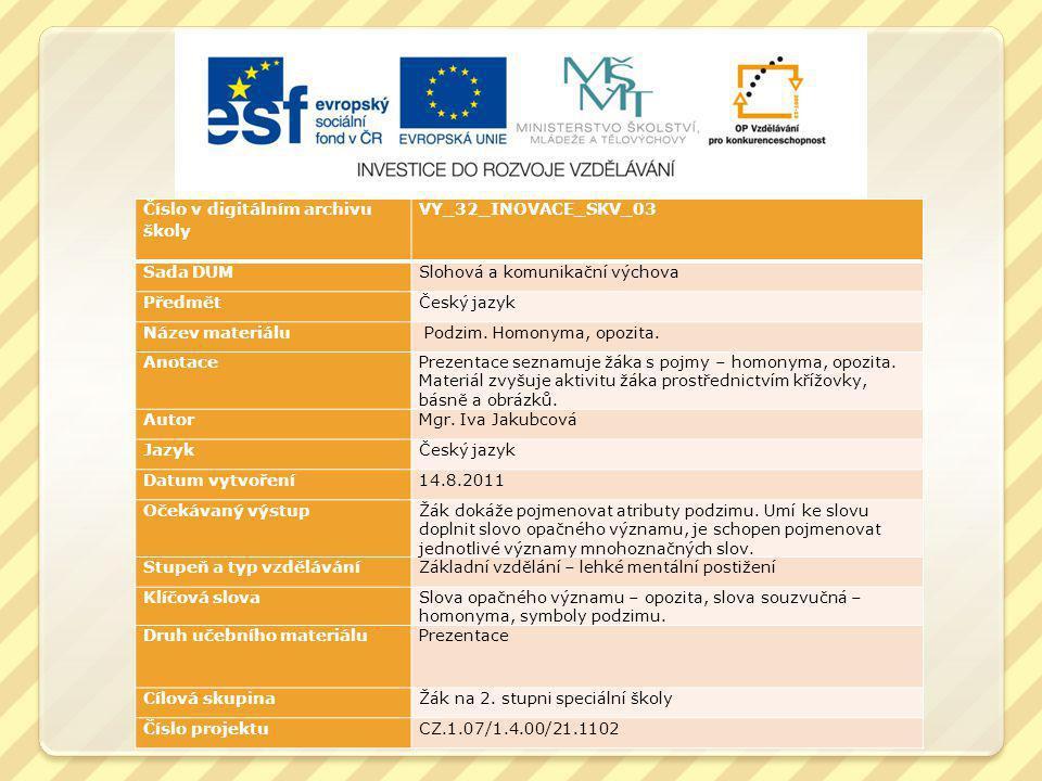 Číslo v digitálním archivu školy VY_32_INOVACE_SKV_03 Sada DUMSlohová a komunikační výchova Předmět Český jazyk Název materiálu Podzim.