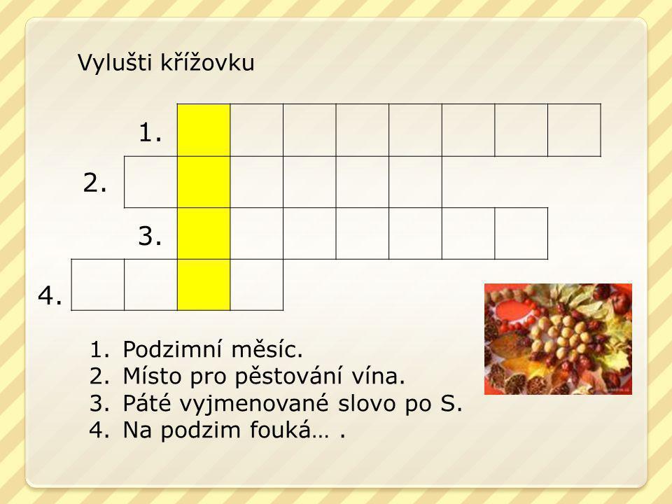 1. 2. 3. 4. Vylušti křížovku 1.Podzimní měsíc. 2.Místo pro pěstování vína. 3.Páté vyjmenované slovo po S. 4.Na podzim fouká….