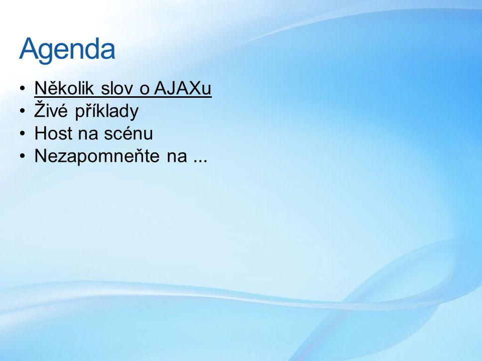 Agenda •Několik slov o AJAXu •Živé příklady •Host na scénu •Nezapomneňte na...