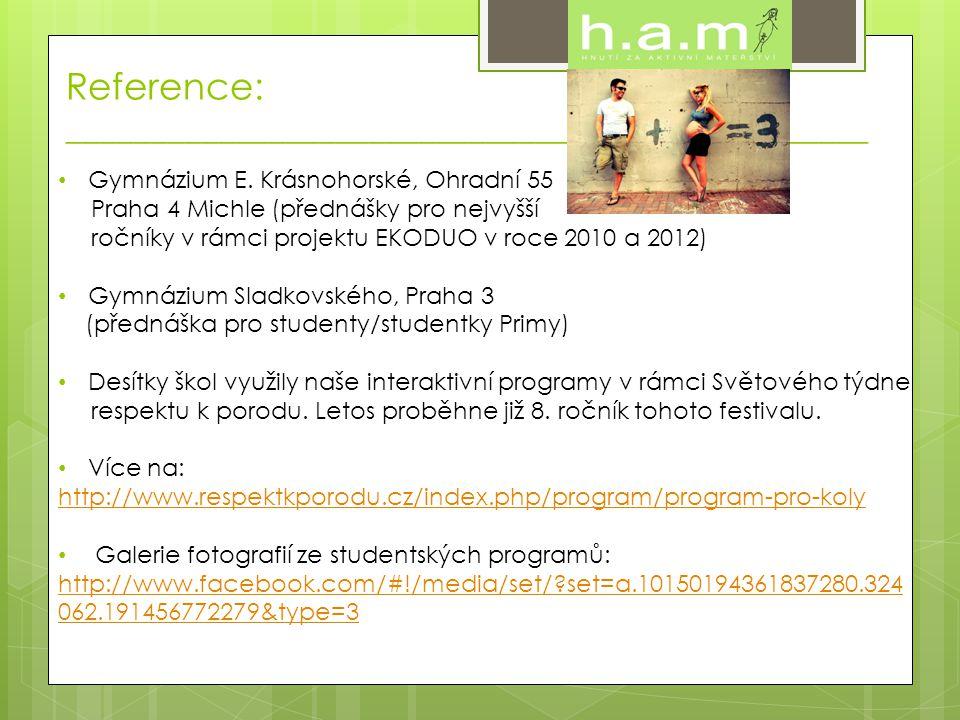 Reference: ________________________________________________ • Gymnázium E. Krásnohorské, Ohradní 55 Praha 4 Michle (přednášky pro nejvyšší ročníky v r