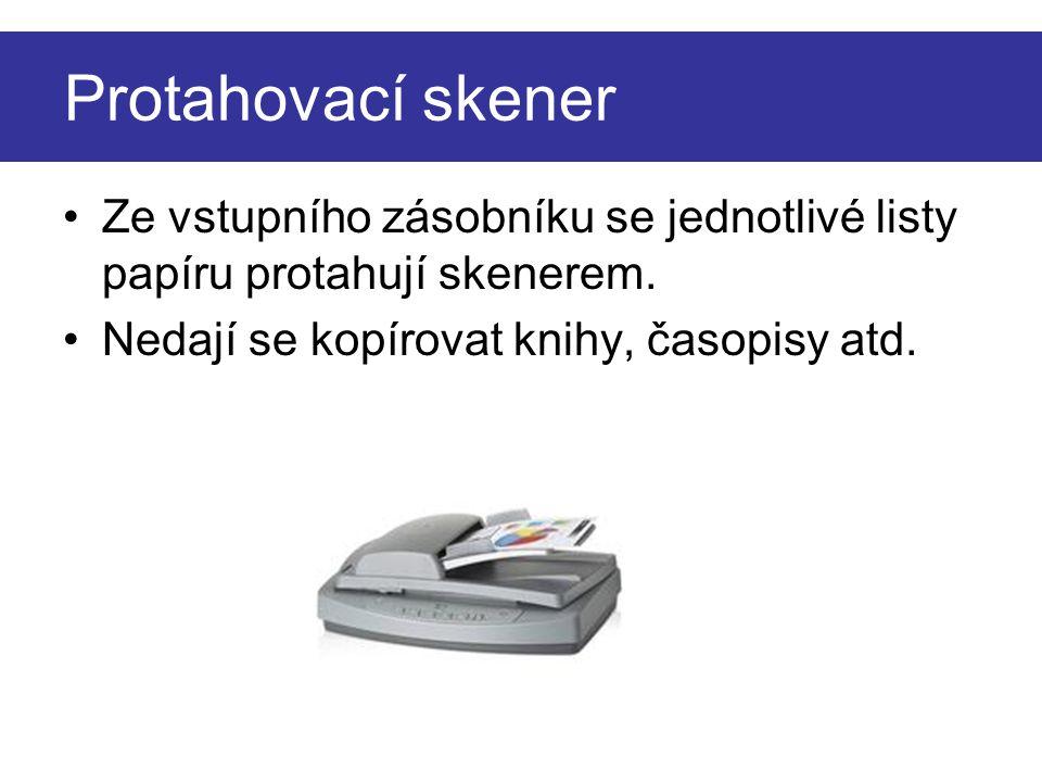 •Ze vstupního zásobníku se jednotlivé listy papíru protahují skenerem. •Nedají se kopírovat knihy, časopisy atd. Protahovací skener