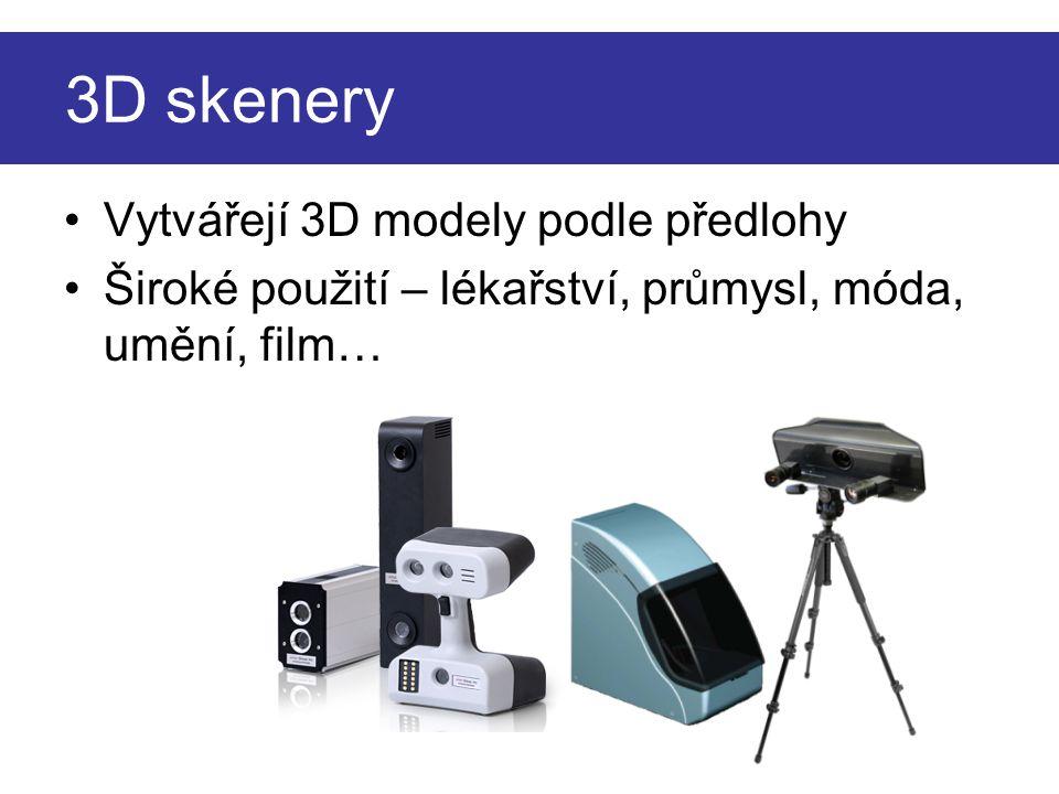 3D skenery •Vytvářejí 3D modely podle předlohy •Široké použití – lékařství, průmysl, móda, umění, film…