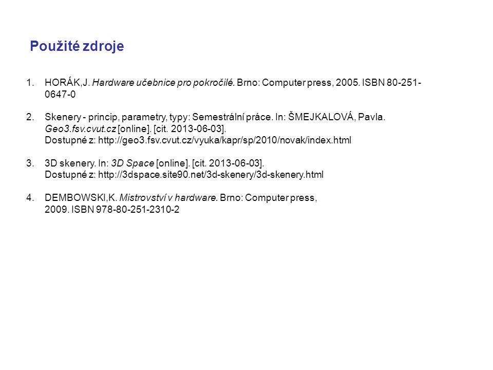 Použité zdroje 1.HORÁK,J. Hardware učebnice pro pokročilé. Brno: Computer press, 2005. ISBN 80-251- 0647-0 2.Skenery - princip, parametry, typy: Semes