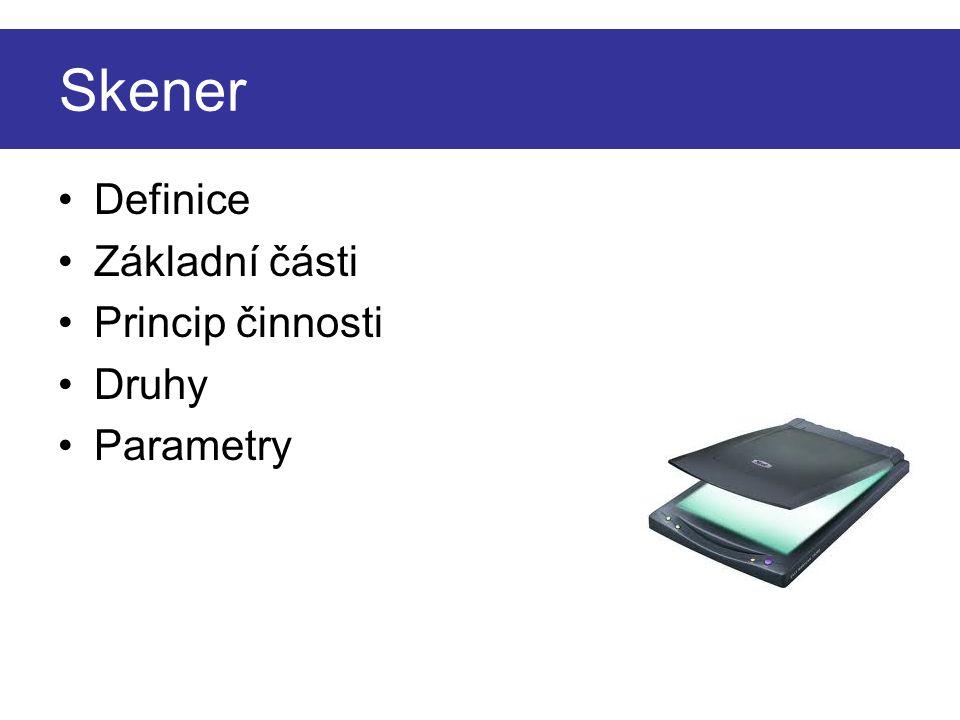 Skener •Definice •Základní části •Princip činnosti •Druhy •Parametry