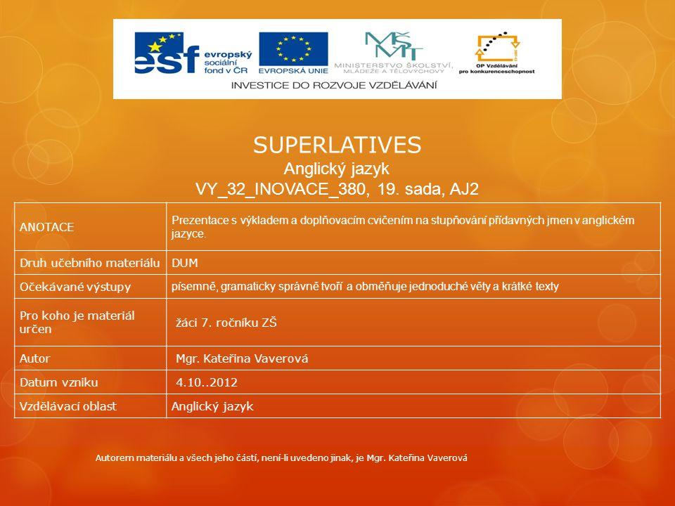 SUPERLATIVES Anglický jazyk VY_32_INOVACE_380, 19. sada, AJ2 ANOTACE Prezentace s výkladem a doplňovacím cvičením na stupňování přídavných jmen v angl