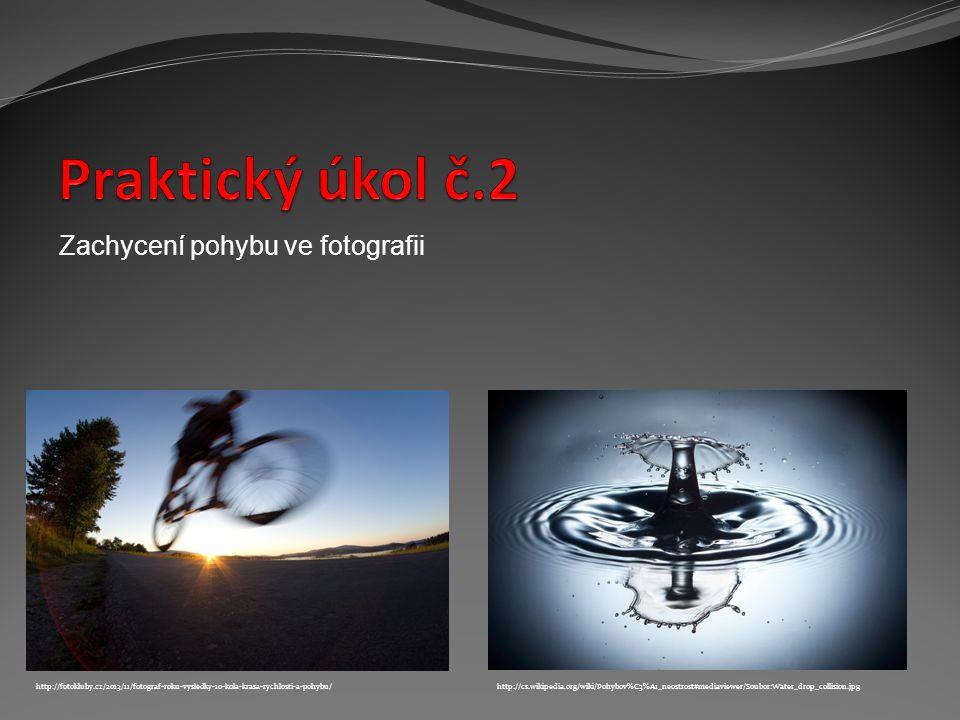 http://cs.wikipedia.org/wiki/Pohybov%C3%A1_neostrost#mediaviewer/Soubor:Water_drop_collision.jpg Zachycení pohybu ve fotografii http://fotokluby.cz/20