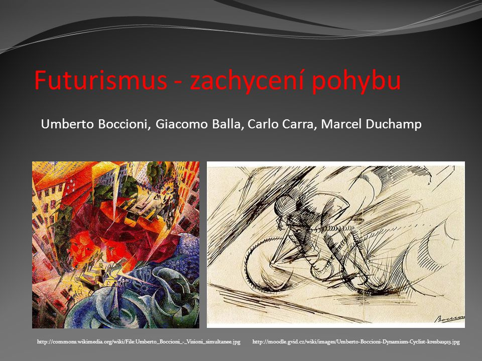 http://moodle.gvid.cz/wiki/images/Umberto-Boccioni-Dynamism-Cyclist-kresba1913.jpg Futurismus - zachycení pohybu Umberto Boccioni, Giacomo Balla, Carl
