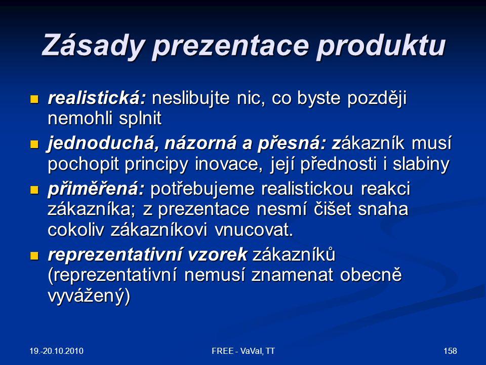 Zásady prezentace produktu  realistická: neslibujte nic, co byste později nemohli splnit  jednoduchá, názorná a přesná: zákazník musí pochopit principy inovace, její přednosti i slabiny  přiměřená: potřebujeme realistickou reakci zákazníka; z prezentace nesmí čišet snaha cokoliv zákazníkovi vnucovat.