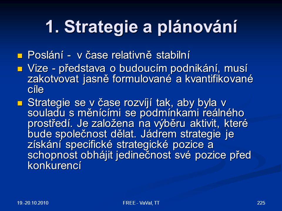 1. Strategie a plánování  Poslání - v čase relativně stabilní  Vize - představa o budoucím podnikání, musí zakotvovat jasně formulované a kvantifiko