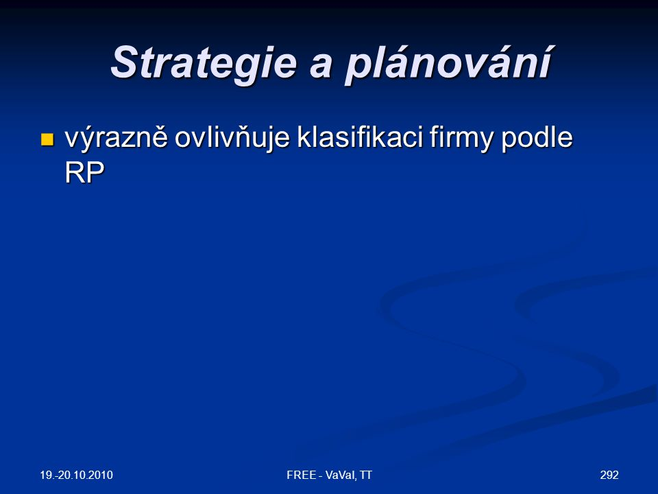 Strategie a plánování  výrazně ovlivňuje klasifikaci firmy podle RP 19.-20.10.2010 292FREE - VaVaI, TT