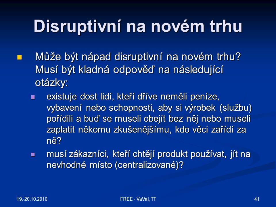 Disruptivní na novém trhu  Může být nápad disruptivní na novém trhu.