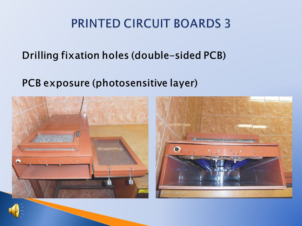 Preparation of cuprextite boards  - select the size and shearing of the cuprextite boards  - Filing, chamfering  - Application of a photosensitive