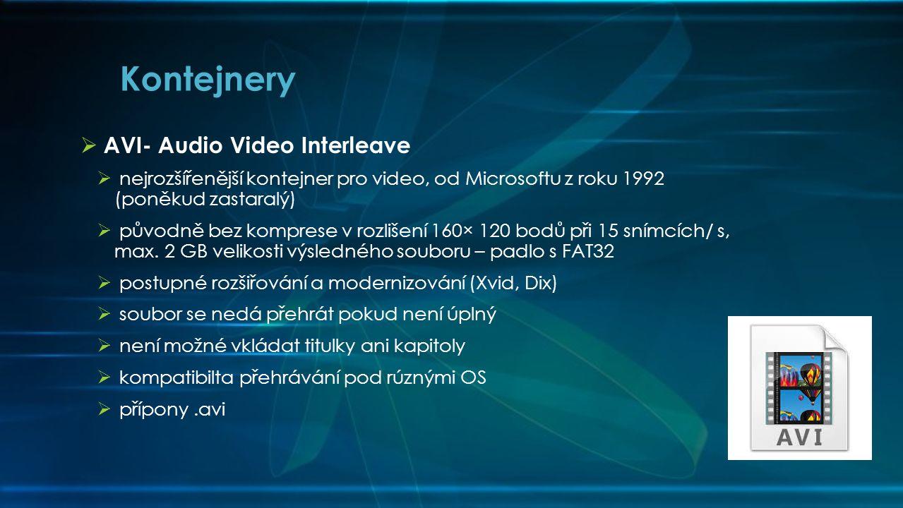  AVI- Audio Video Interleave  nejrozšířenější kontejner pro video, od Microsoftu z roku 1992 (poněkud zastaralý)  původně bez komprese v rozlišení 160× 120 bodů při 15 snímcích/ s, max.