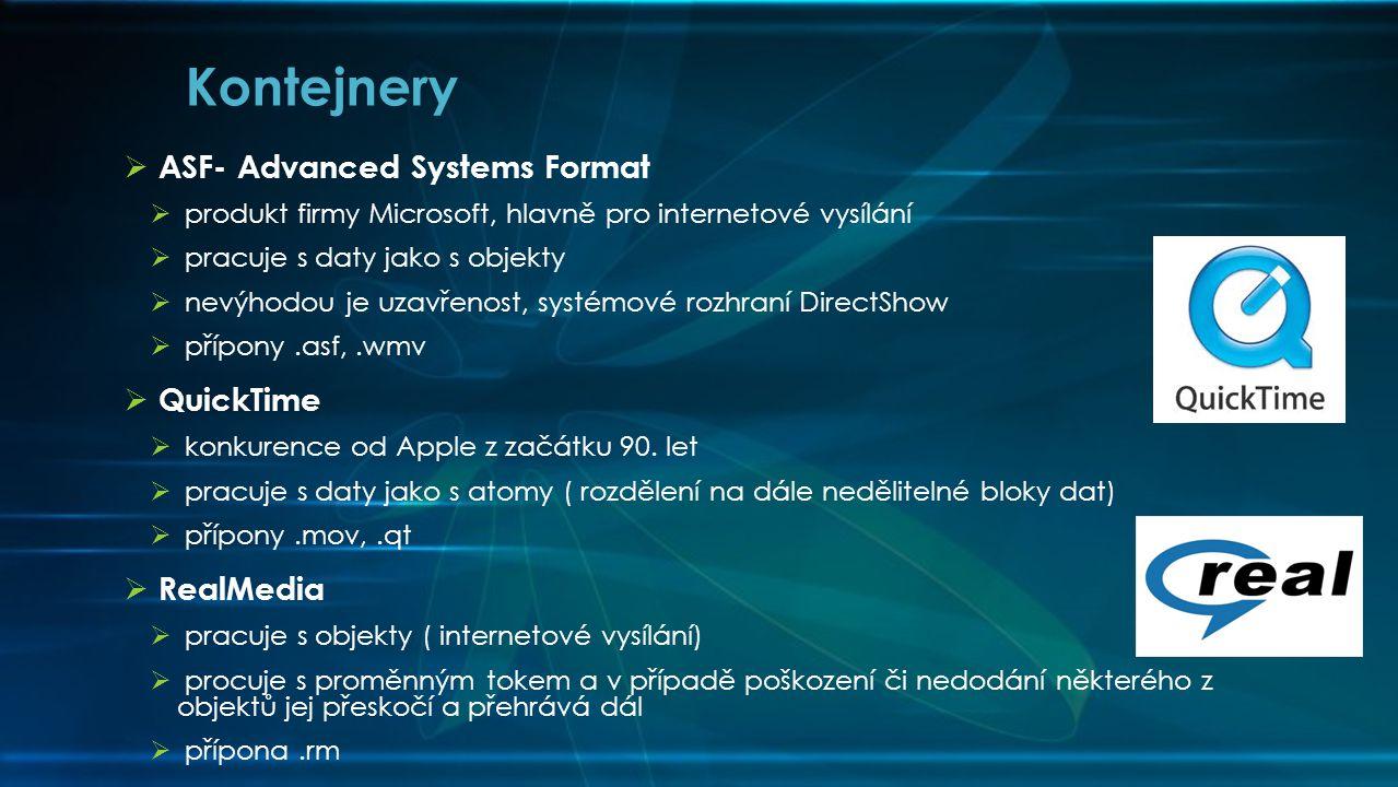  ASF- Advanced Systems Format  produkt firmy Microsoft, hlavně pro internetové vysílání  pracuje s daty jako s objekty  nevýhodou je uzavřenost, systémové rozhraní DirectShow  přípony.asf,.wmv  QuickTime  konkurence od Apple z začátku 90.