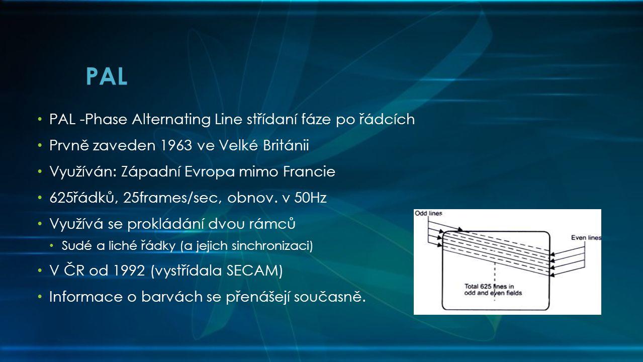 PAL • PAL -Phase Alternating Line střídaní fáze po řádcích • Prvně zaveden 1963 ve Velké Británii • Využíván: Západní Evropa mimo Francie • 625řádků, 25frames/sec, obnov.