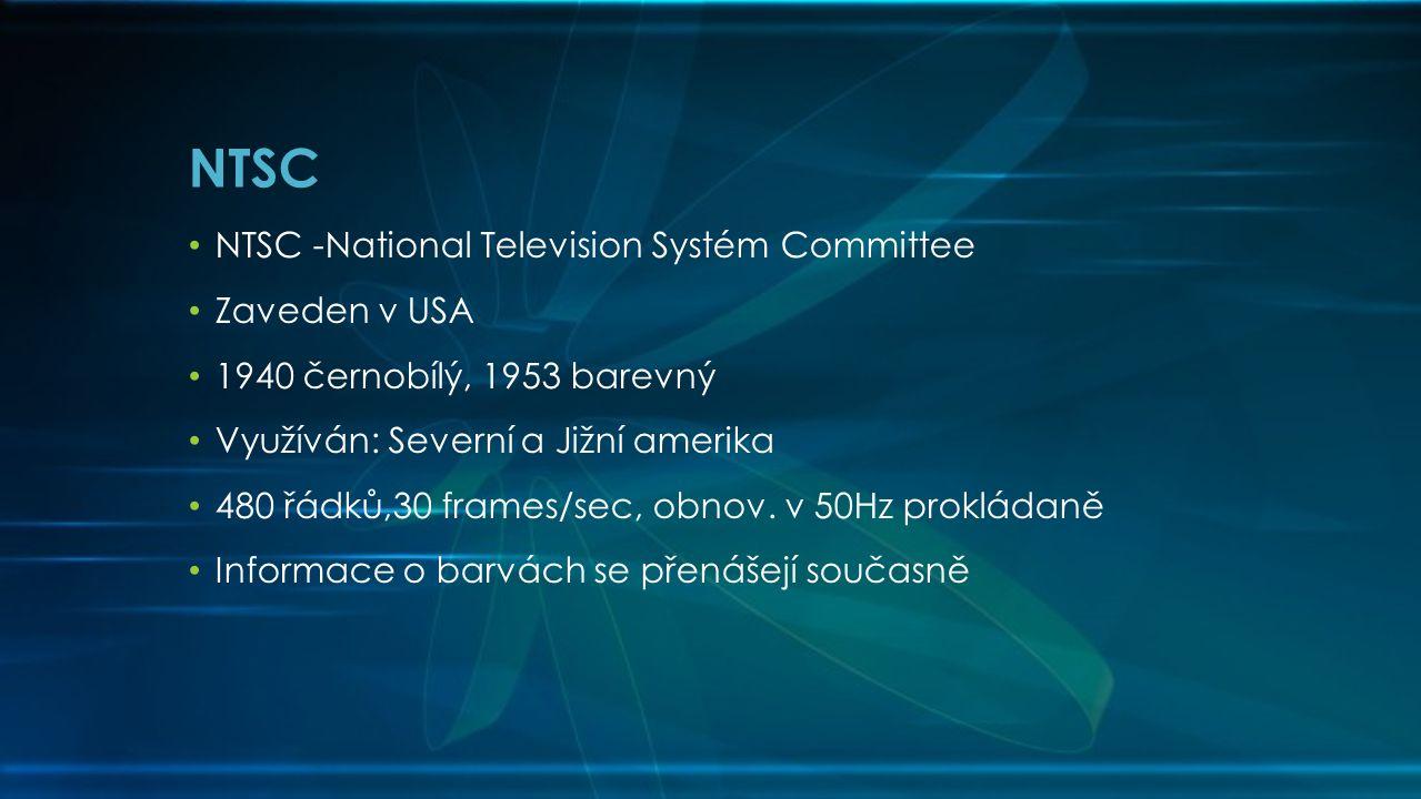 NTSC • NTSC -National Television Systém Committee • Zaveden v USA • 1940 černobílý, 1953 barevný • Využíván: Severní a Jižní amerika • 480 řádků,30 frames/sec, obnov.
