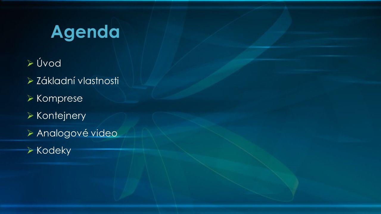  Úvod  Základní vlastnosti  Komprese  Kontejnery  Analogové video  Kodeky Agenda