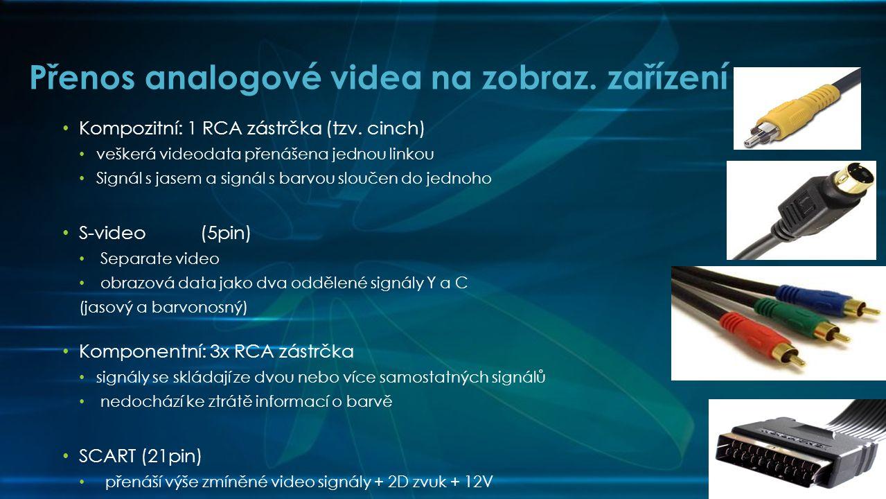 Přenos analogové videa na zobraz. zařízení • Kompozitní: 1 RCA zástrčka (tzv. cinch) • veškerá videodata přenášena jednou linkou • Signál s jasem a si