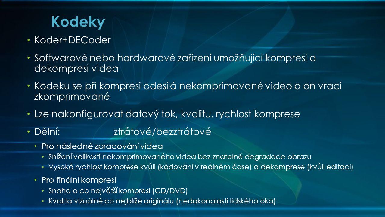 • Koder+DECoder • Softwarové nebo hardwarové zařízení umožňující kompresi a dekompresi videa • Kodeku se při kompresi odesílá nekomprimované video o on vrací zkomprimované • Lze nakonfigurovat datový tok, kvalitu, rychlost komprese • Dělní:ztrátové/bezztrátové • Pro následné zpracování videa • Snížení velikosti nekomprimovaného videa bez znatelné degradace obrazu • Vysoká rychlost komprese kvůli (kódování v reálném čase) a dekomprese (kvůli editaci) • Pro finální kompresi • Snaha o co největší kompresi (CD/DVD) • Kvalita vizuálně co nejblíže originálu (nedokonalosti lidského oka) Kodeky