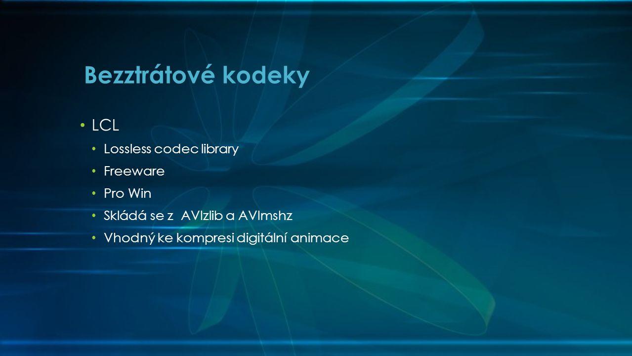 • LCL • Lossless codec library • Freeware • Pro Win • Skládá se z AVIzlib a AVImshz • Vhodný ke kompresi digitální animace Bezztrátové kodeky