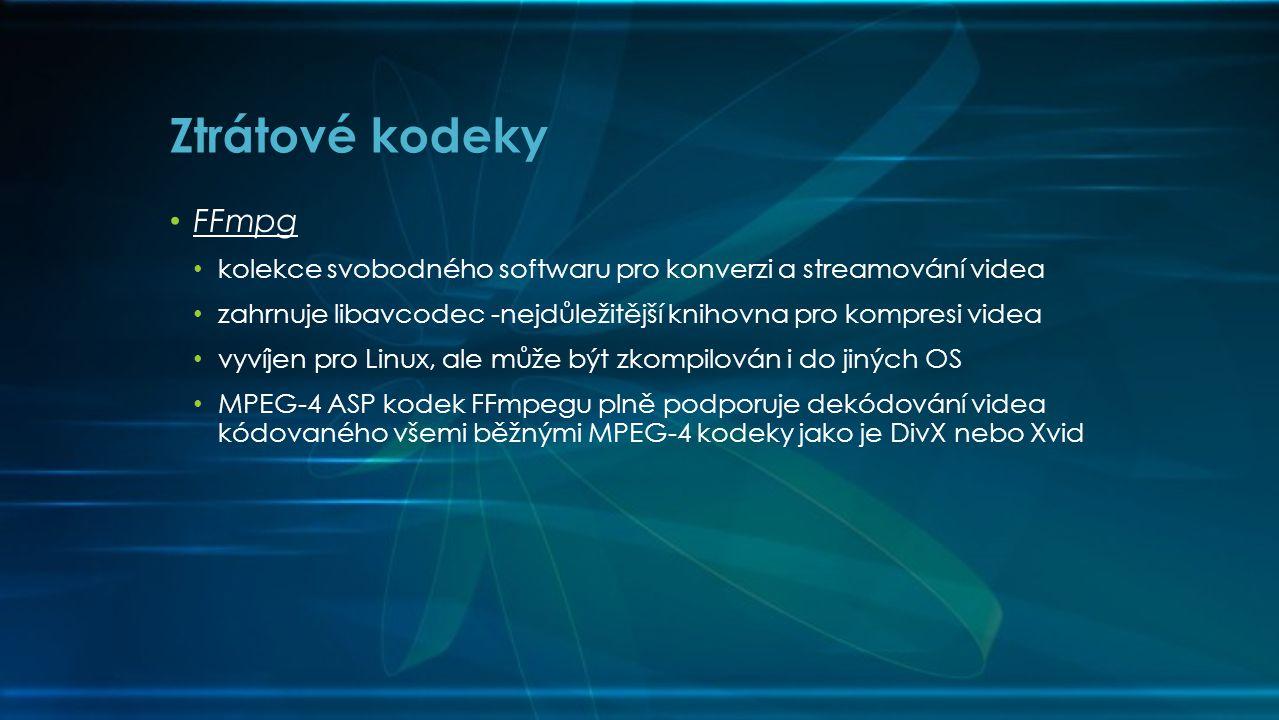 • FFmpg • kolekce svobodného softwaru pro konverzi a streamování videa • zahrnuje libavcodec -nejdůležitější knihovna pro kompresi videa • vyvíjen pro Linux, ale může být zkompilován i do jiných OS • MPEG-4 ASP kodek FFmpegu plně podporuje dekódování videa kódovaného všemi běžnými MPEG-4 kodeky jako je DivX nebo Xvid Ztrátové kodeky
