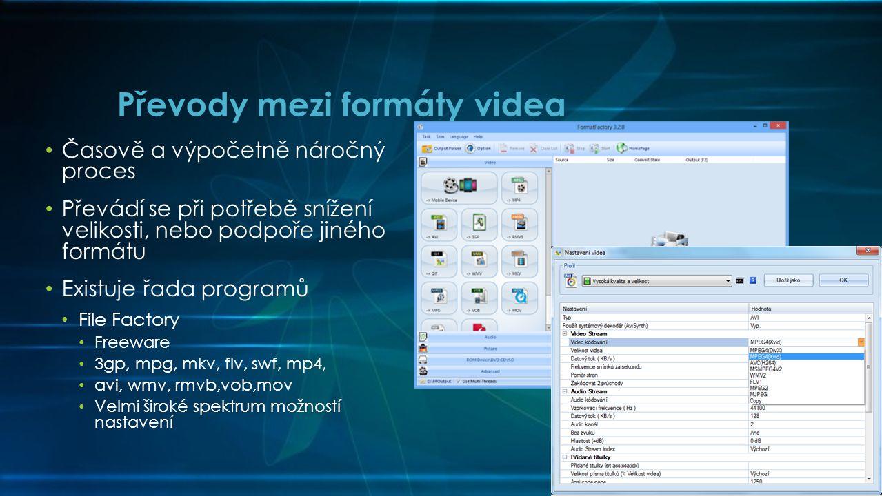 • Časově a výpočetně náročný proces • Převádí se při potřebě snížení velikosti, nebo podpoře jiného formátu • Existuje řada programů • File Factory • Freeware • 3gp, mpg, mkv, flv, swf, mp4, • avi, wmv, rmvb,vob,mov • Velmi široké spektrum možností nastavení Převody mezi formáty videa