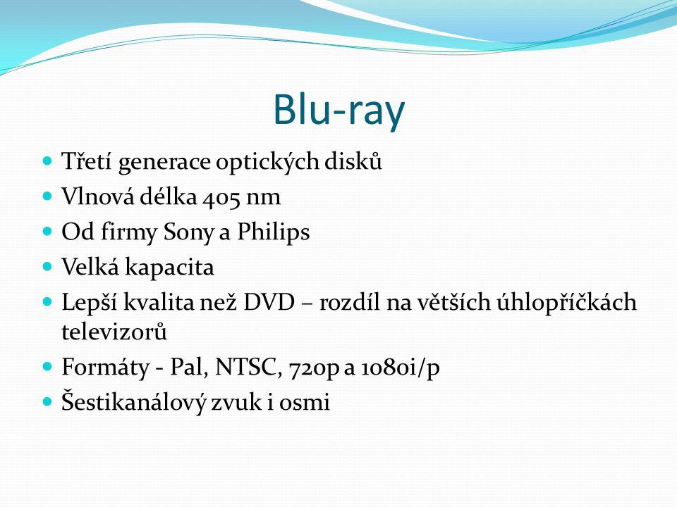 Blu-ray  Třetí generace optických disků  Vlnová délka 405 nm  Od firmy Sony a Philips  Velká kapacita  Lepší kvalita než DVD – rozdíl na větších