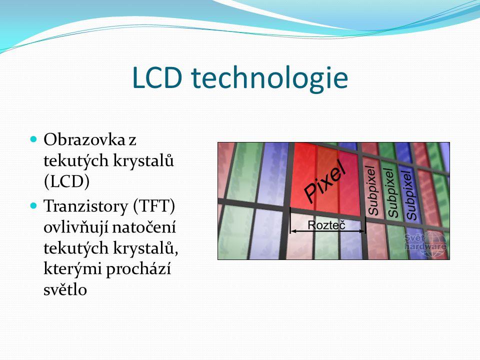LCD technologie  Obrazovka z tekutých krystalů (LCD)  Tranzistory (TFT) ovlivňují natočení tekutých krystalů, kterými prochází světlo