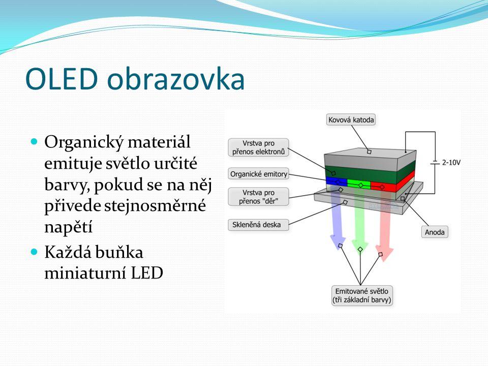 OLED obrazovka  Organický materiál emituje světlo určité barvy, pokud se na něj přivede stejnosměrné napětí  Každá buňka miniaturní LED