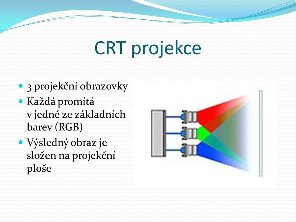 CRT projekce  3 projekční obrazovky  Každá promítá v jedné ze základních barev (RGB)  Výsledný obraz je složen na projekční ploše