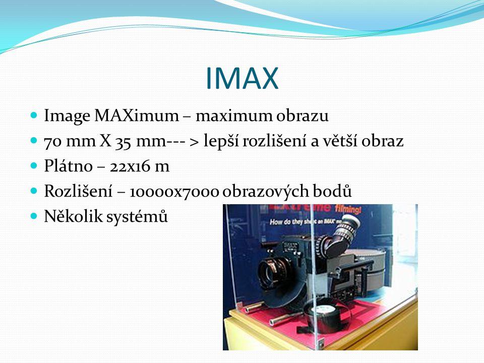 IMAX  Image MAXimum – maximum obrazu  70 mm X 35 mm--- > lepší rozlišení a větší obraz  Plátno – 22x16 m  Rozlišení – 10000x7000 obrazových bodů 