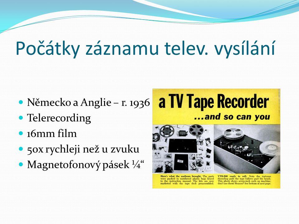 """Počátky záznamu telev. vysílání  Německo a Anglie – r. 1936  Telerecording  16mm film  50x rychleji než u zvuku  Magnetofonový pásek ¼"""""""