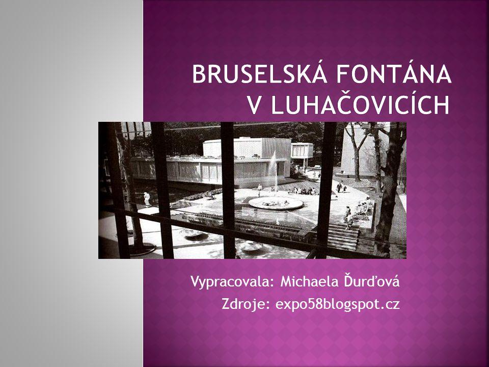 Vypracovala: Michaela Ďurďová Zdroje: expo58blogspot.cz