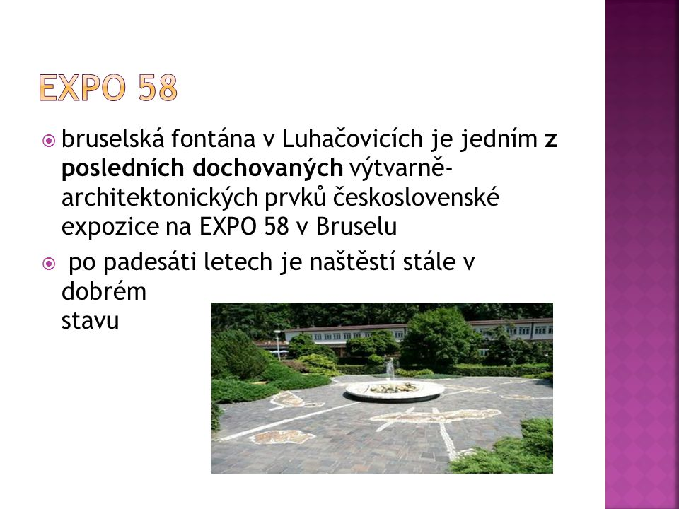bbruselská fontána v Luhačovicích je jedním z posledních dochovaných výtvarně- architektonických prvků československé expozice na EXPO 58 v Bruselu