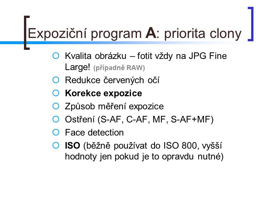 Expoziční program A : priorita clony  Kvalita obrázku – fotit vždy na JPG Fine Large.