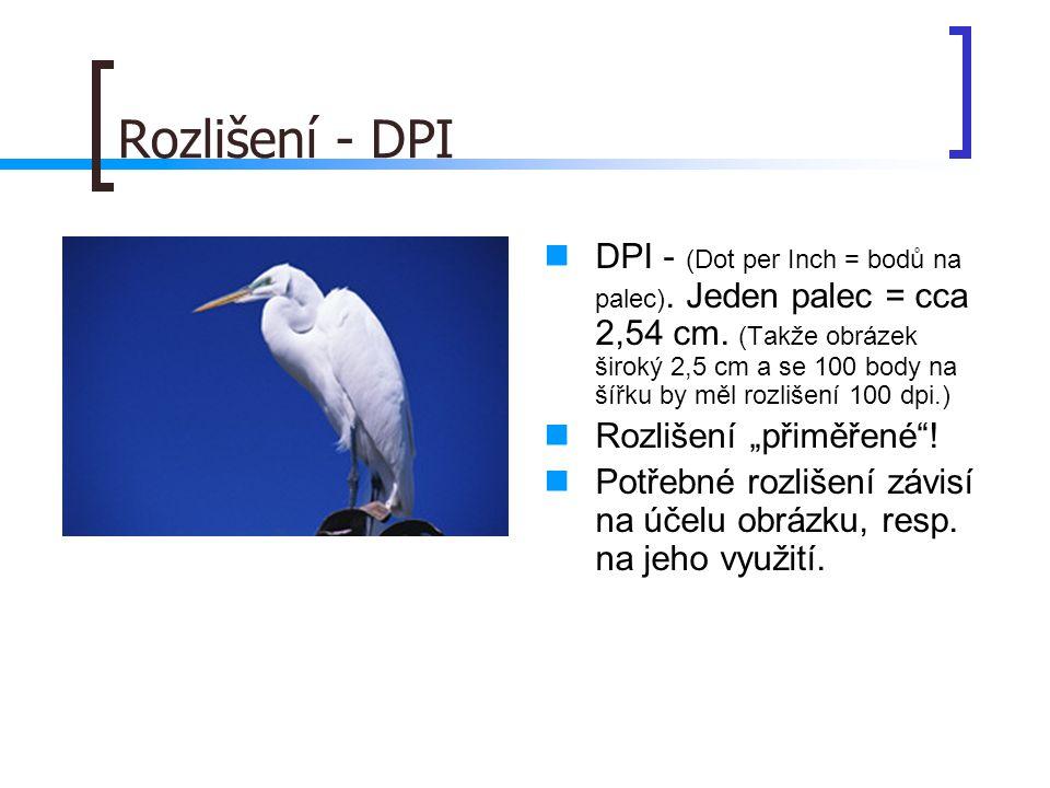 Rozlišení - DPI  DPI - (Dot per Inch = bodů na palec).