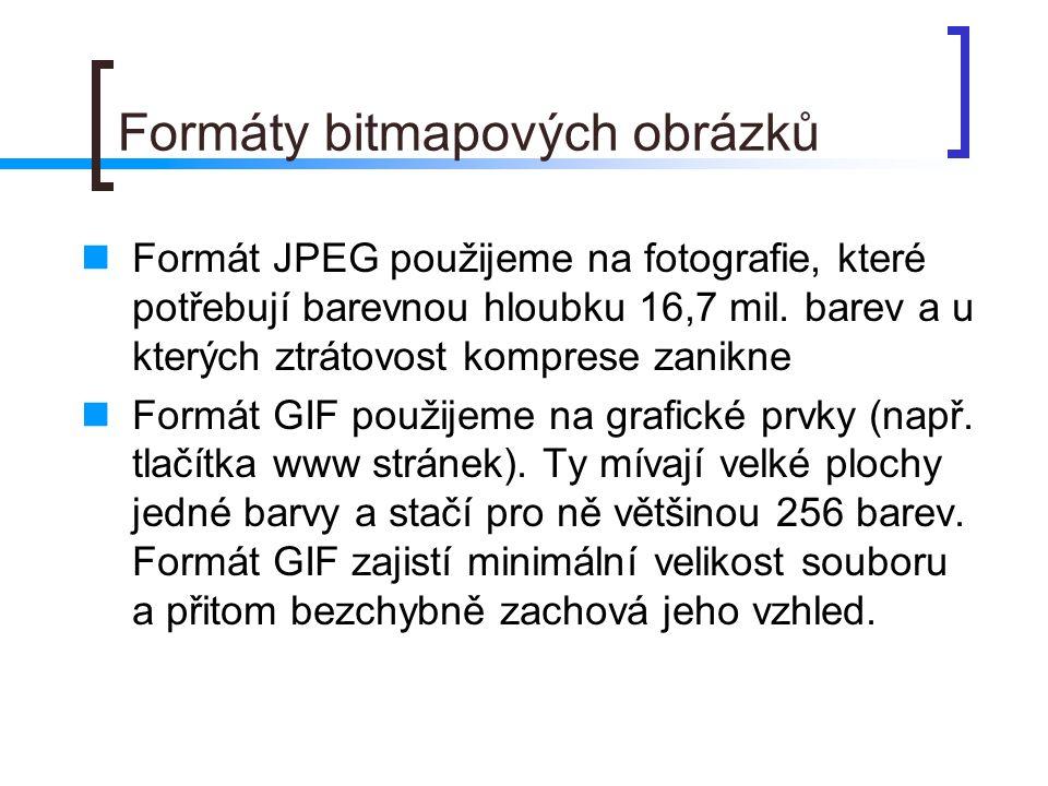 Formáty bitmapových obrázků  Formát JPEG použijeme na fotografie, které potřebují barevnou hloubku 16,7 mil.