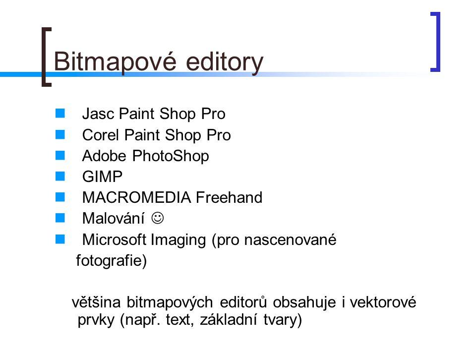 Bitmapové editory  Jasc Paint Shop Pro  Corel Paint Shop Pro  Adobe PhotoShop  GIMP  MACROMEDIA Freehand  Malování   Microsoft Imaging (pro nascenované fotografie) většina bitmapových editorů obsahuje i vektorové prvky (např.