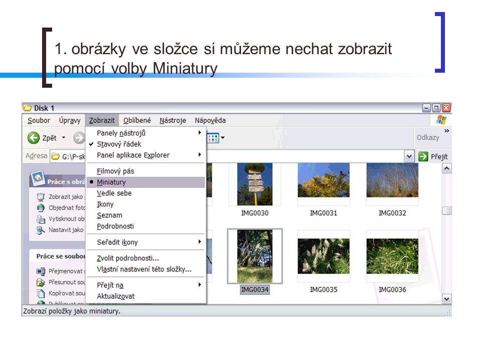 1. obrázky ve složce si můžeme nechat zobrazit pomocí volby Miniatury