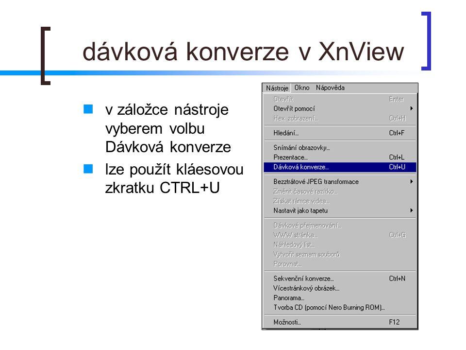 dávková konverze v XnView  v záložce nástroje vyberem volbu Dávková konverze  lze použít kláesovou zkratku CTRL+U