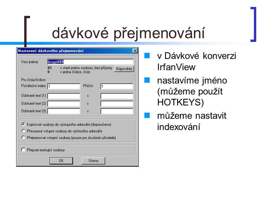 dávkové přejmenování  v Dávkové konverzi IrfanView  nastavíme jméno (můžeme použít HOTKEYS)  můžeme nastavit indexování