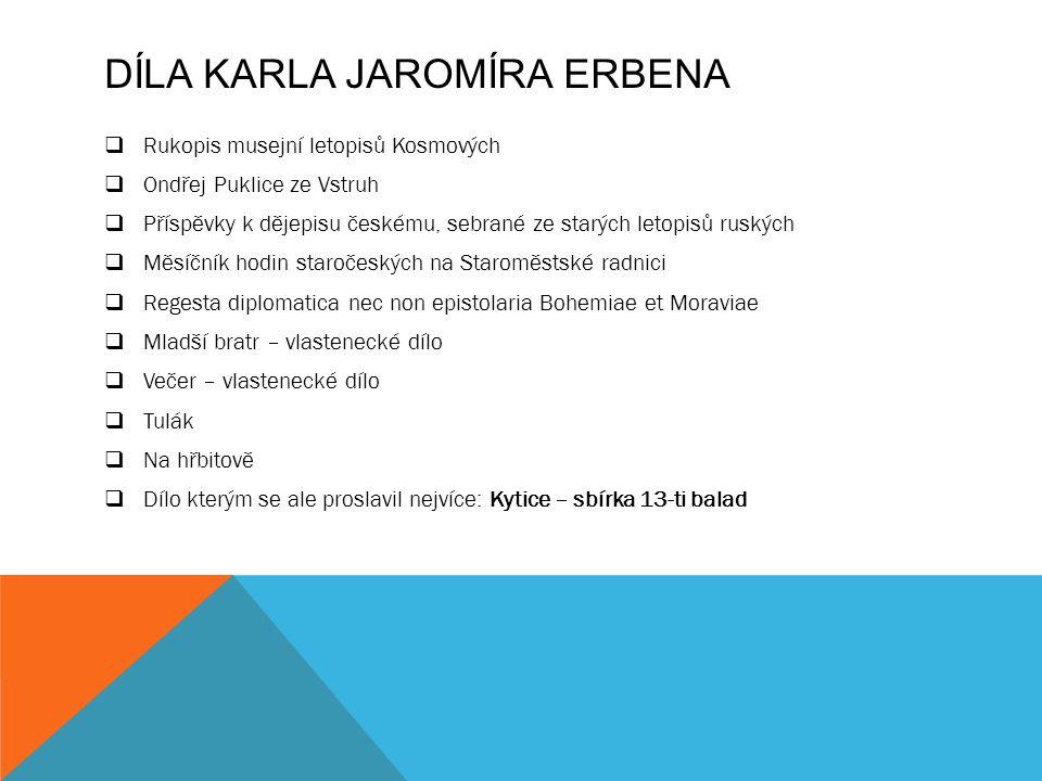DÍLA KARLA JAROMÍRA ERBENA  Rukopis musejní letopisů Kosmových  Ondřej Puklice ze Vstruh  Příspěvky k dějepisu českému, sebrané ze starých letopisů