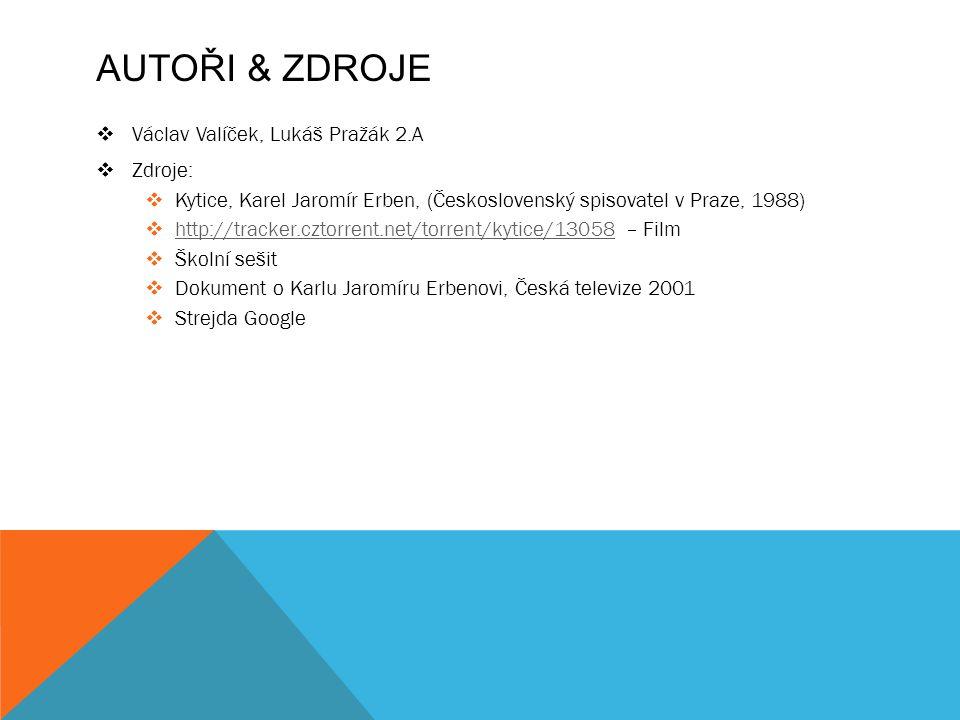 AUTOŘI & ZDROJE  Václav Valíček, Lukáš Pražák 2.A  Zdroje:  Kytice, Karel Jaromír Erben, (Československý spisovatel v Praze, 1988)  http://tracker