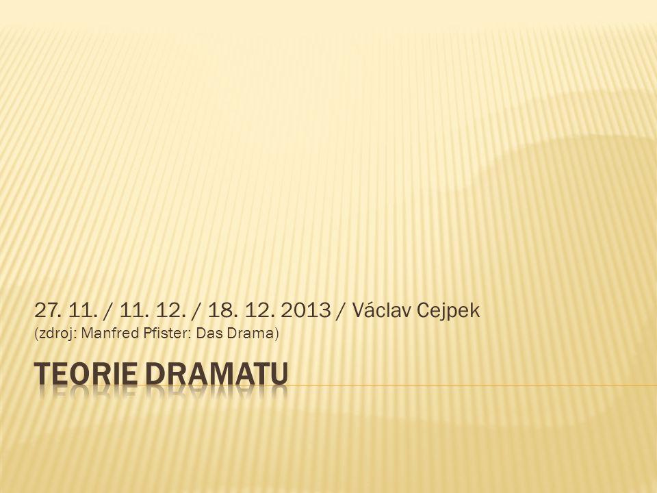 27. 11. / 11. 12. / 18. 12. 2013 / Václav Cejpek (zdroj: Manfred Pfister: Das Drama)