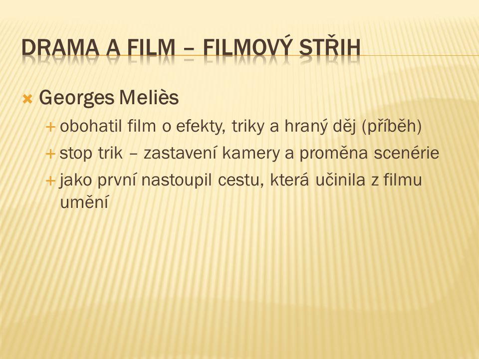  Georges Meliès  obohatil film o efekty, triky a hraný děj (příběh)  stop trik – zastavení kamery a proměna scenérie  jako první nastoupil cestu, která učinila z filmu umění