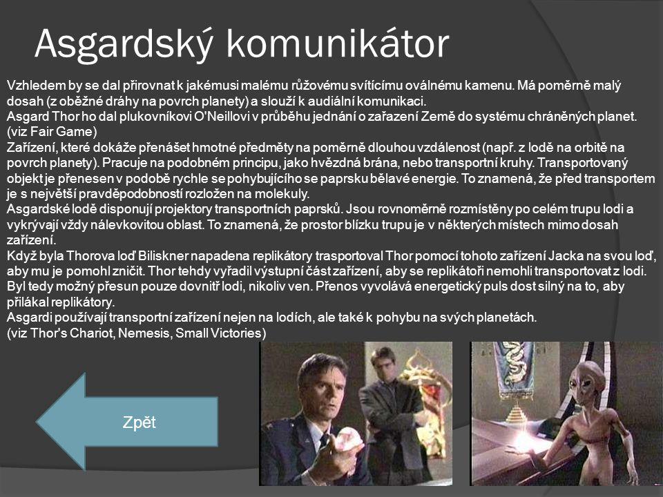 Asgardské komunikační zařízení Vytváří hologram mluvčího a promítá ho přímo do místa, kde jsou posluchači. Pomocí tohoto zařízení Jack promlouval k ge