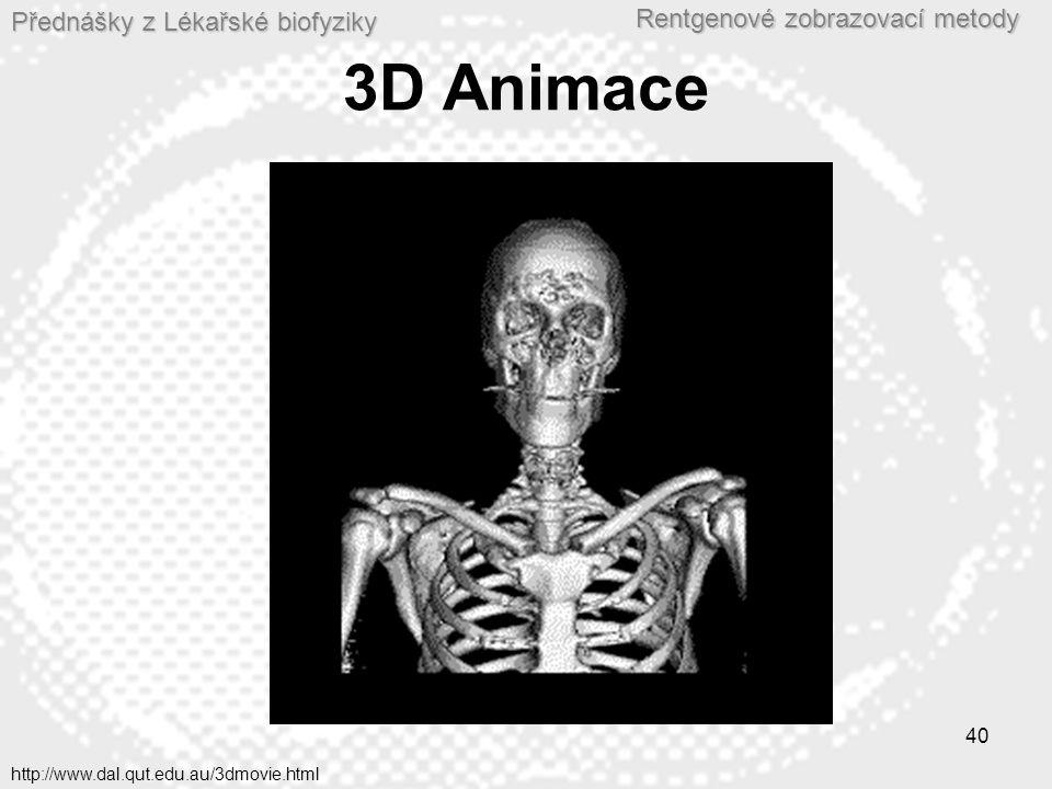 Přednášky z Lékařské biofyziky Rentgenové zobrazovací metody 40 3D Animace http://www.dal.qut.edu.au/3dmovie.html